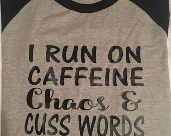 I run off caffein chaos and cuss words raglan tshirt