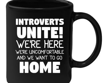 Introverts - Introverts Unite! We're Here And We Want To Go Home 11 oz Black Coffee Mug