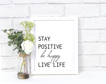 Stay Positive, Be Happy, Live Life 8x10 Printable