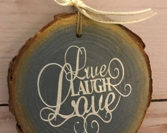 LIVE - LOVE - LAUGH - inspirational ornament - wood slice ornie - ornament