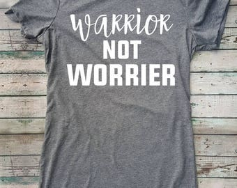 Warrior Not Worrier Shirt, Funny, Warrior, Strong, Survivor, Love, Mom, Mama