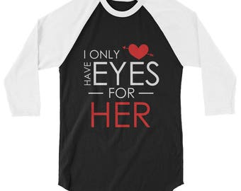 I Only Have Eyes For Her Valentine's Day 3/4 Sleeve Raglan Baseball Shirt