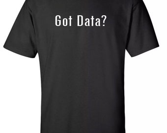 Funny Got Data Parody Tee Sz:S-2XL