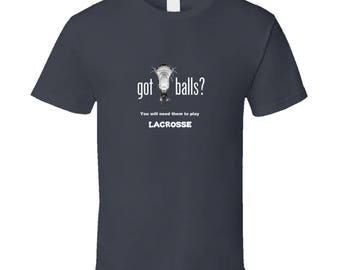 Got Balls You Will Need Them To Play Lacrosse Dark T Shirt Funny Lacrosse Shirt LacrosseHeads