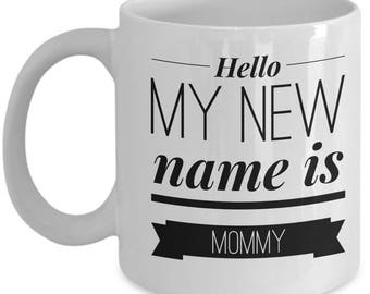 Hello my new name is Mommy, mug, cup, new mother