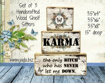 Rustic Wood Stackable Shelf Sitter Blocks. Set of 3, Karma, the Only B***h Who Has Never Let Me Down.