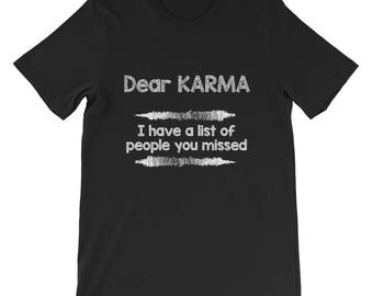 Karma Shirt Karma Quotes Dear Karma I have a list of people you missed Short-Sleeve Unisex T-Shirt