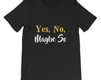 Yes, no, maybe so Short-Sleeve Unisex T-Shirt