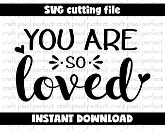 You Are So Loved Svg File, Baby Svg, Love Quotes Svg, Valentine Svg, You Are Loved, Nursery Svg, Kids Svg, Baby Sayings Svg, Girl Svg File