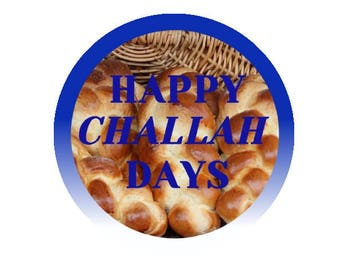 Happy Challah Days! Two inch pinback Button or magnet
