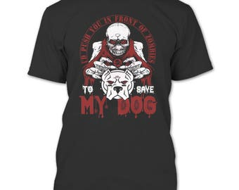 I'd Push You In Front Of Zombies T Shirt, To Save My Dog T Shirt