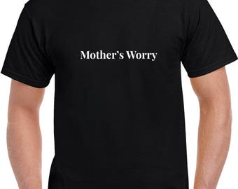 Mother's Worry T Shirt | Funny Tees | Mens Tshirts | Funny T Shirts | Gifts for Him | Graphic T Shirt