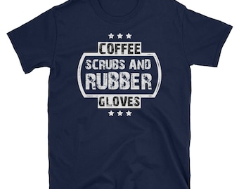 Coffee Scrubs and Rubber Gloves Funny Proud Nurse Gift Shirt