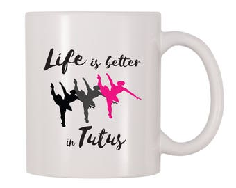 Life Is Better In Tutus Coffee Mug, Ballerina, Ballet Themed Mug, Gift For Ballerinas, Dancers, Ballet Instructors, Dance Teachers
