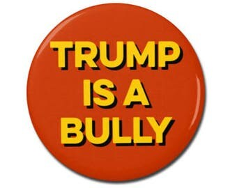 """Trump is a Bully Button 1.25"""" or 2.25"""" Pinback Pin Button President, Political, Anti Donald Trump, Not My president, Anti Bullying Cyber"""