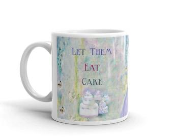Let Them Eat Cake- Marie Antoinette Art Mug