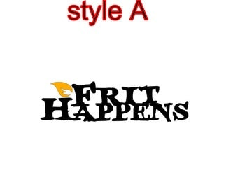 Frit Happens! DECALS (your choice)