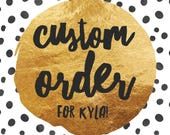 Custom Order for Kyla