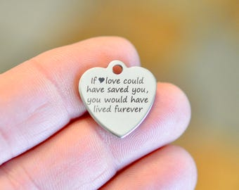 If love could have saved you, Custom Laser Engraved  Stainless Steel Heart Charm CC734