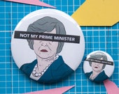 Not My Prime Minister - anti Theresa May badge / pin - 25mm or 58mm
