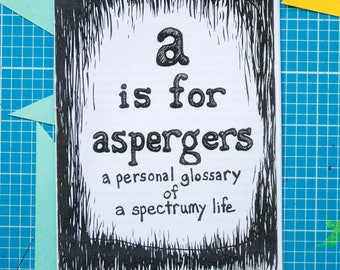 A is for Aspergers zine: a personal glossary of spectrumy life