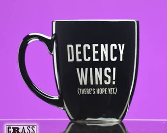 Decency Wins - There's Hope Yet black ceramic, bistro, political, coffee mug, anti Trump mug, Democrat gift, political gift, still resisting