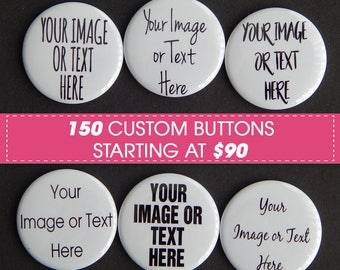 One Hundred and Fifty (150) Custom 1.5 inch Photo Pinback Button, Save The Date Magnet, Personalized Birthday, Hen Party Favor, Wedding Gift