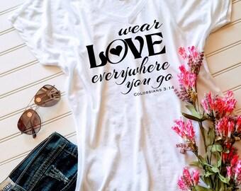 Christian tshirt, Womens Tshirt, Ladies Tshirt,  Wear Love Wherever You Go Tshirt, V-neck shirt, Gift for her, Gift for Mom, Custom tshirt