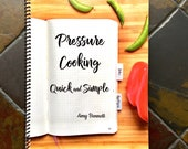 Pressure Cooking Quick and Simple  SPIRAL BOUND Cookbook, Recipes for Instant Pot, Cookbook for Instant Pot