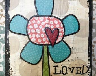 6 x 6 LOVED - Flower - Original Art