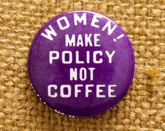 1974 Women Make Policy Not Coffee Button Vintage Feminism Feminist Pin-Back Button Vtg Pin 7S