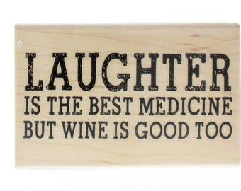 Hampton Art Laughter is the Best Medicine But Wine is Good  Wooden Rubber Stamp