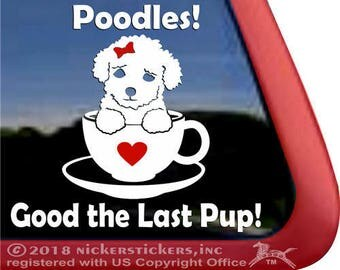 Poodles! Good the the Last Pup!   DC1181CUP   High Quality Adhesive Vinyl Teacup Poodle Window Decal Sticker