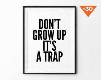 Don't Grow Up, Typography Print, Nursery Wall Art, Motivational Poster, Inspirational, Wall Decor, it's a trap