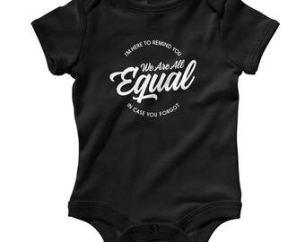 We Are All Equal Infant Romper - NB 6m 12m 18m 24m - Woke Baby, Activist Baby, Equality Baby, Politics Baby, Human Rights