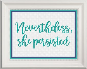 Nevertheless, She Persisted Quote Cross Stitch Pattern -- Instant PDF Digital Dwnload