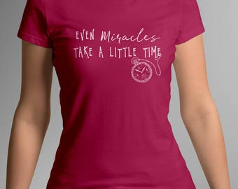 Even MIRACLES Take a Little Time LADIES T-SHIRT - Fairytale Gift - Gift for Her