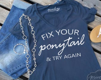 Fix Your Ponytail-  Ladies Tee