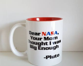 Dear NASA you're mom thought I was big enough/pluto/custom/coffee mug/dishwasher safe