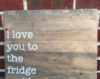 I love you to the fridge and back- kitchen sign- home decor- housewarming gift