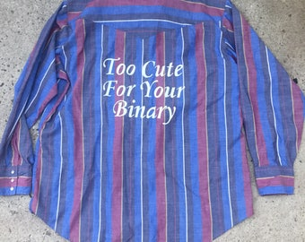 "striped ""Too Cute For Your Binary"" button up"