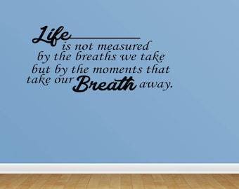 Wall Decal Life Is Not Measured By The Breaths We Take But By The Moments That Take Our Breath Away Wall Art (PC365)