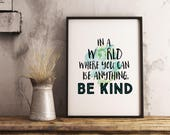 In a world where you can be anything be kind sign. quote print. Printable Quote wall art. Inspirational Wall decor. Motivational print