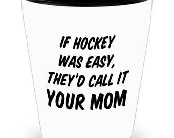 If Hockey Was Easy, They'd Call it Your Mom Funny Gift Shot Glass