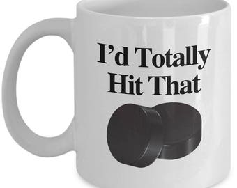 I'd Totally Hit That Puck Funny Mug Gift for Hockey Fans Coffee Cup