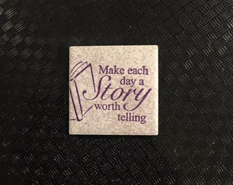 """2""""x2"""" Tile Magnet -- """"Make Each Day a Story Worth Telling"""""""