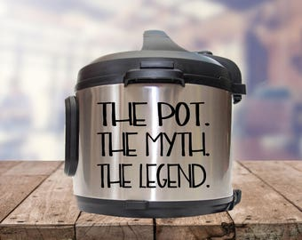Instant pot Decal, The pot, the myth, the legend, IP decal, crock pot decal, pressure cooker