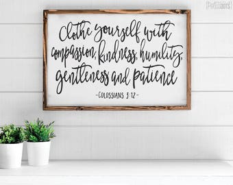 Clothe yourself with compassion, kindness, humility, gentleness and patience | FREE SHIPPING | Farmhouse Wood Sign | Scripture Sign | 35x23