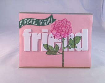 Love You FRIEND ~ Handmade Greeting Card ~ Sending Handmade Kindness ~ Rose ~