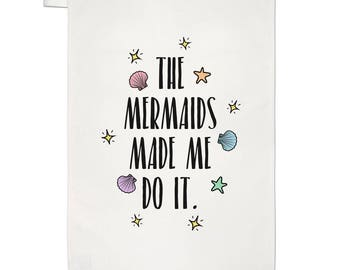 The Mermaids Made Me Do It Tea Towel Dish Cloth